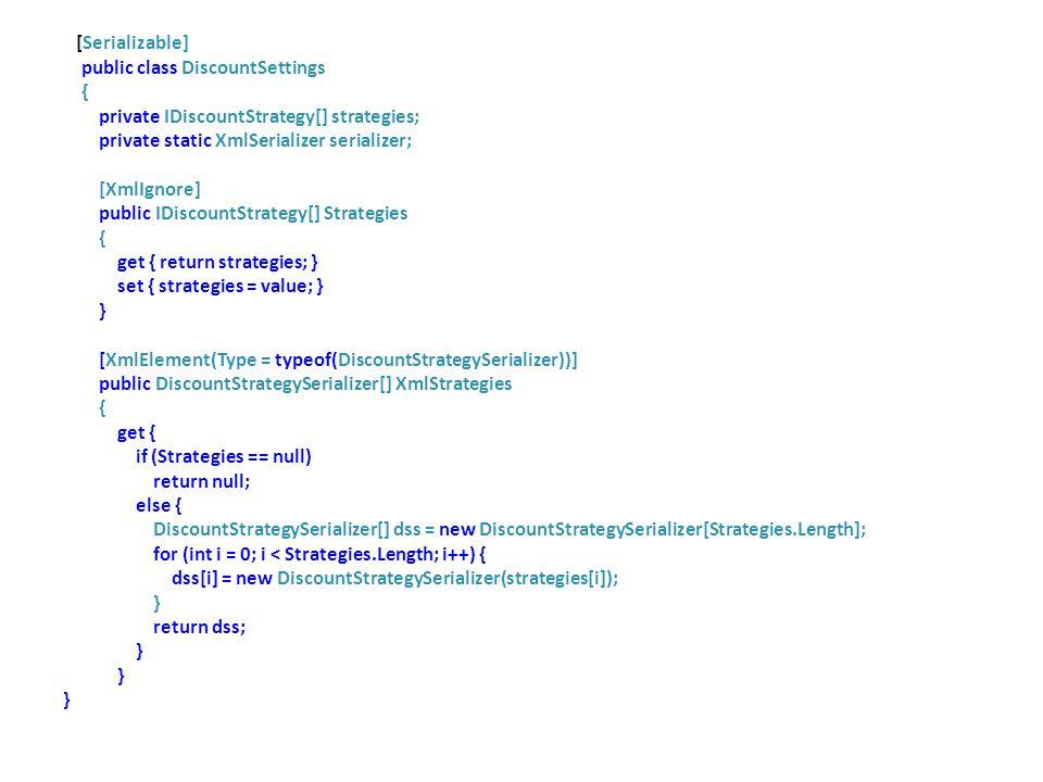 [Serializable] public class DiscountSettings. { private IDiscountStrategy[] strategies; private static XmlSerializer serializer;